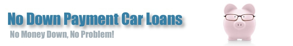 No Down Payment Car Loans • Auto Loans No Down Payment